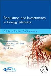 Regulation and Investments in Energy Markets: Solutions for the Mediterranean - Alessandro Rubino,Ilhan Ozturk,Veronica Lenzi - cover