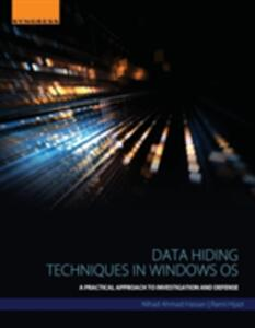 Data Hiding Techniques in Windows OS: A Practical Approach to Investigation and Defense - Nihad Hassan - cover