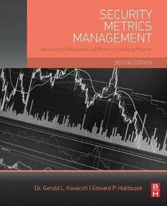 Security Metrics Management: Measuring the Effectiveness and Efficiency of a Security Program - Gerald L. Kovacich,Edward Halibozek - cover