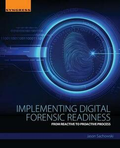 Implementing Digital Forensic Readiness: From Reactive to Proactive Process - Jason Sachowski - cover