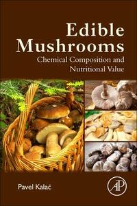 Edible Mushrooms: Chemical Composition and Nutritional Value - Pavel Kalac - cover