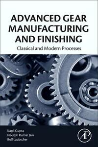 Advanced Gear Manufacturing and Finishing: Classical and Modern Processes - Kapil Gupta,Neelesh Kumar Jain,Rolf F. Laubscher - cover
