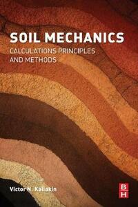 Soil Mechanics: Calculations, Principles, and Methods - Victor N. Kaliakin - cover