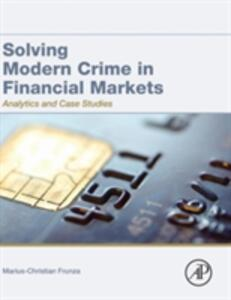 Solving Modern Crime in Financial Markets: Analytics and Case Studies - Marius-Cristian Frunza - cover