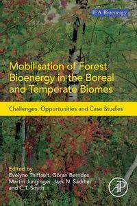 Mobilisation of Forest Bioenergy in the Boreal and Temperate Biomes: Challenges, Opportunities and Case Studies - cover