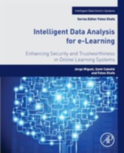Intelligent Data Analysis for e-Learning: Enhancing Security and Trustworthiness in Online Learning Systems - Miguel Jorge,Santi Caballe,Fatos Xhafa - cover