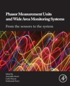 Phasor Measurement Units and Wide Area Monitoring Systems - Antonello Monti,Carlo Muscas,Ferdinanda Ponci - cover