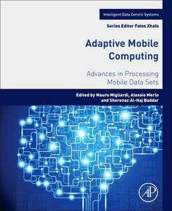 Adaptive Mobile Computing: Advances in Processing Mobile Data Sets - cover