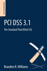 PCI DSS 3.1: The Standard That Killed SSL - Branden R. Williams - cover