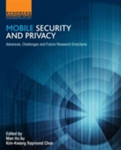 Mobile Security and Privacy: Advances, Challenges and Future Research Directions - Man-Ho Au,Raymond Choo - cover