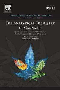 The Analytical Chemistry of Cannabis: Quality Assessment, Assurance, and Regulation of Medicinal Marijuana and Cannabinoid Preparations - Brian F. Thomas,Mahmoud A. ElSohly - cover