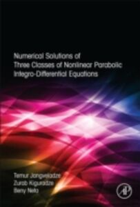 Ebook in inglese Numerical Solutions of Three Classes of Nonlinear Parabolic Integro-Differential Equations Jangveladze, T , Kiguradze, Z , Neta, Beny