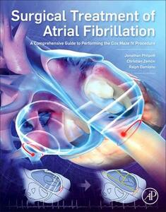 Surgical Treatment of Atrial Fibrillation: A Comprehensive Guide to Performing the Cox Maze IV Procedure - Jonathan Philpott,Christian Zemlin,Ralph J. Damiano - cover