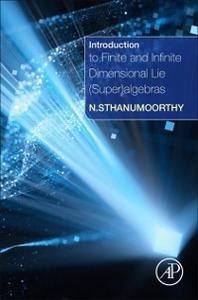 Ebook in inglese Introduction to Finite and Infinite Dimensional Lie (Super)algebras Sthanumoorthy, Neelacanta