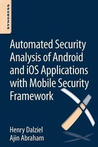 Automated Security Analysis of Android and iOS Applications with Mobile Security Framework - Henry Dalziel,Ajin Abraham - cover