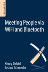 Meeting People via WiFi and Bluetooth - Joshua Schroeder,Henry Dalziel - cover