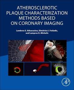 Atherosclerotic Plaque Characterization Methods Based on Coronary Imaging - Lambros S. Athanasiou,Dimitrios I. Fotiadis,Lampros K. Michalis - cover