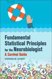Fundamental Statistical Principles for the Neurobiologist: A Survival Guide - Stephen W. Scheff - cover