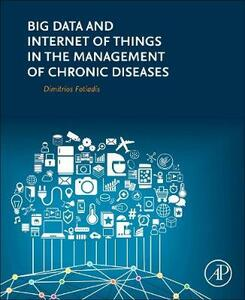 Big Data and Internet of Things in the Management of Chronic Diseases - Dimitrios Fotiadis - cover