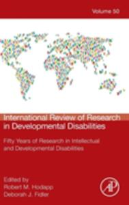 International Review of Research in Developmental Disabilities: Fifty Years of Research in Intellectual and Developmental Disabilities - cover
