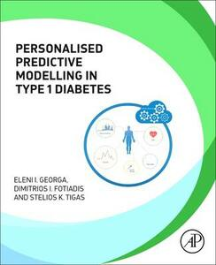 Personalized Predictive Modeling in Type 1 Diabetes - Eleni Georga,Dimitrios I. Fotiadis,Stelios Tigas - cover