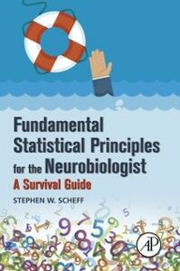 Foto Cover di Fundamental Statistical Principles for the Neurobiologist, Ebook inglese di Stephen W. Scheff, edito da Elsevier Science