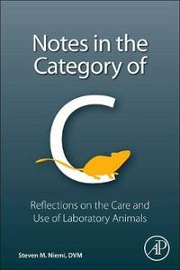 Notes in the Category of C: Reflections on Laboratory Animal Care and Use - Steven Niemi - cover