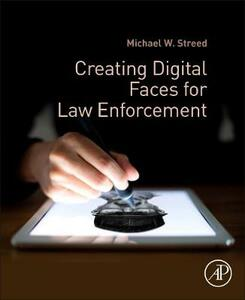 Creating Digital Faces for Law Enforcement - Michael W. Streed - cover
