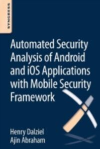 Ebook in inglese Automated Security Analysis of Android and iOS Applications with Mobile Security Framework Abraham, Ajin , Dalziel, Henry