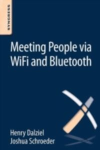 Foto Cover di Meeting People via WiFi and Bluetooth, Ebook inglese di Henry Dalziel,Joshua Schroeder, edito da Elsevier Science