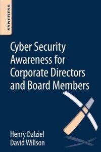 Foto Cover di Cyber Security Awareness for Corporate Directors and Board Members, Ebook inglese di Henry Dalziel,David Willson, edito da Elsevier Science