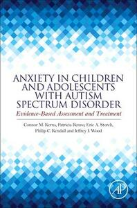 Anxiety in Children and Adolescents with Autism Spectrum Disorder: Evidence-Based Assessment and Treatment - Kendall,Storch,Kerns - cover