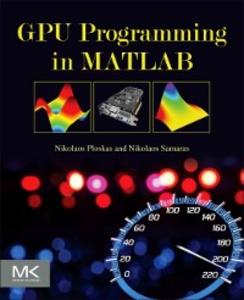 Ebook in inglese GPU Programming in MATLAB Ploskas, Nikolaos , Samaras, Nikolaos
