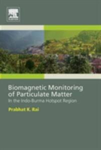 Biomagnetic Monitoring of Particulate Matter: In the Indo-Burma Hotspot Region - Prabhat Kumar Rai - cover