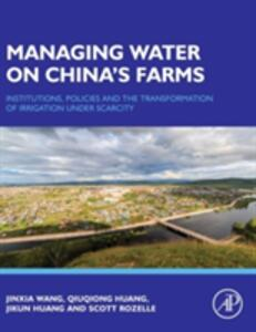 Managing Water on China's Farms: Institutions, Policies and the Transformation of Irrigation under Scarcity - Jinxia Wang,Qiuqiong Huang,Jikun Huang - cover
