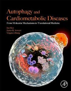 Autophagy and Cardiometabolic Diseases: From Molecular Mechanisms to Translational Medicine - Jun Ren,James R. Sowers,Yingmei Zhang - cover
