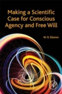 Ebook in inglese Making a Scientific Case for Conscious Agency and Free Will Klemm, William R.