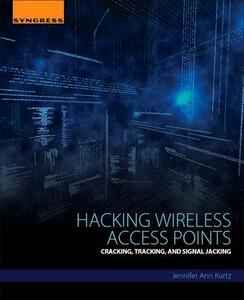 Hacking Wireless Access Points: Cracking, Tracking, and Signal Jacking - Jennifer Kurtz - cover
