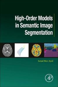 High-Order Models in Semantic Image Segmentation - Ismail Ben Ayed - cover