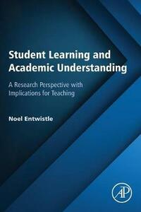 Student Learning and Academic Understanding: A Research Perspective with Implications for Teaching - Noel Entwistle - cover