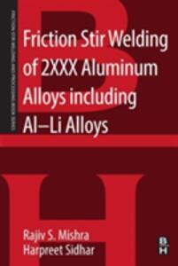 Friction Stir Welding of 2XXX Aluminum Alloys including Al-Li Alloys - Rajiv S. Mishra,Harpreet Sidhar - cover
