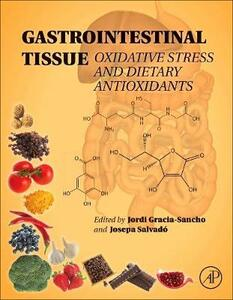 Gastrointestinal Tissue: Oxidative Stress and Dietary Antioxidants - Jordi Gracia-Sancho,M. Josepa Salvado - cover