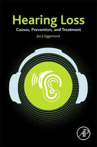 Hearing Loss: Causes, Prevention, and Treatment - Jos J. Eggermont - cover