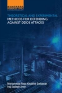 Ebook in inglese Theoretical and Experimental Methods for Defending Against DDoS Attacks Amiri, Iraj Sadegh , Soltanian, Mohammad Reza Khalifeh