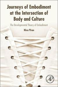 Journeys of Embodiment at the Intersection of Body and Culture: The Developmental Theory of Embodiment - Niva Piran - cover