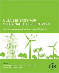 Clean Energy for Sustainable Development: Comparisons and Contrasts of New Approaches - Abul Azad,Subhash Sharma - cover