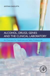 Alcohol, Drugs, Genes and the Clinical Laboratory: An Overview for Healthcare and Safety Professionals - Amitava DasGupta - cover
