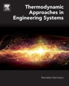 Thermodynamic Approaches in Engineering Systems - Stanislaw Sieniutycz - cover