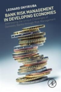 Bank Risk Management in Developing Economies: Addressing the Unique Challenges of Domestic Banks - Leonard Onyiriuba - cover