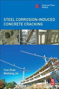 Steel Corrosion-Induced Concrete Cracking - Yuxi Zhao,Weiliang Jin - cover